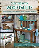 Crafting with Wood Pallets: Projects for Rustic Furniture, Decor, Art, Gifts